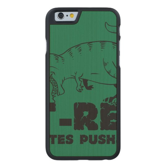 t rex hates push-ups carved maple iPhone 6 case
