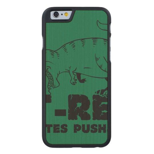 t rex hates push-ups carved® maple iPhone 6 slim case