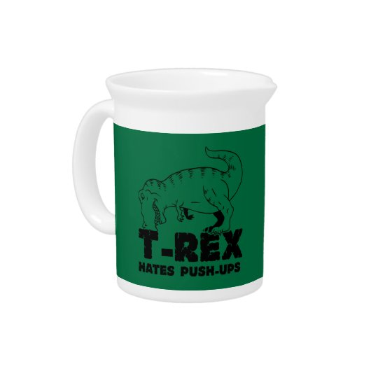 t rex hates push-ups drink pitcher