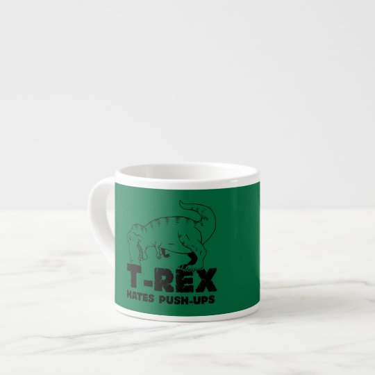 t rex hates push-ups espresso cup