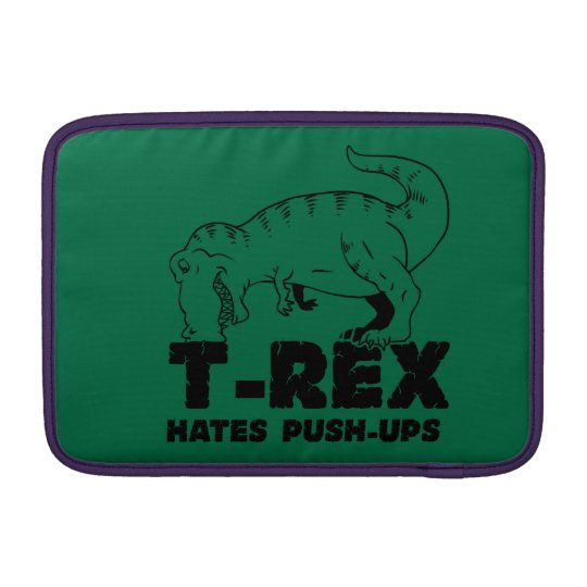 t rex hates push-ups MacBook sleeves