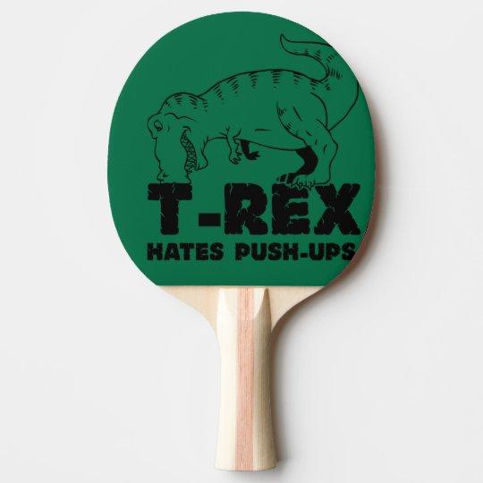 t rex hates push-ups ping pong paddle