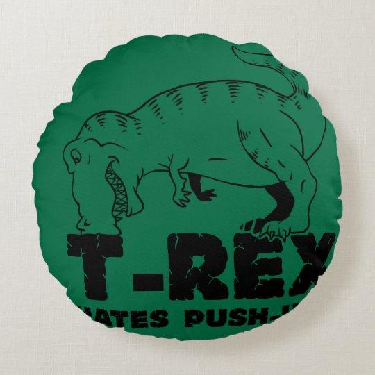 t rex hates push-ups round pillow