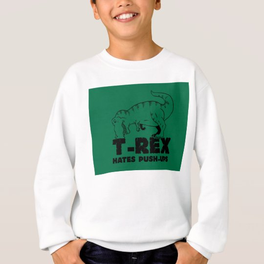 t rex hates push-ups sweatshirt