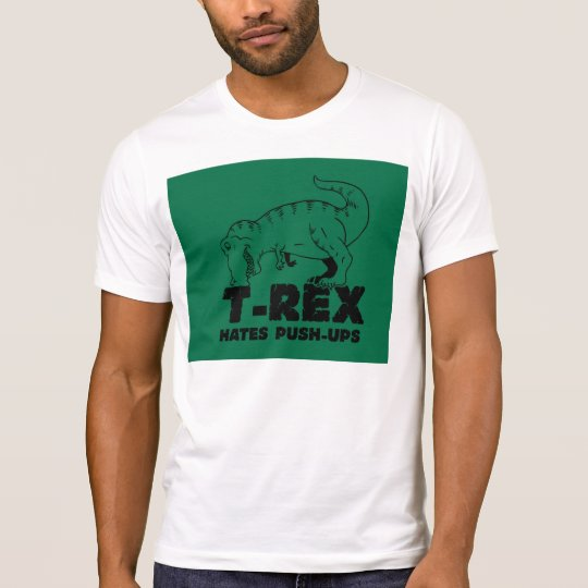 t rex hates push-ups T-Shirt