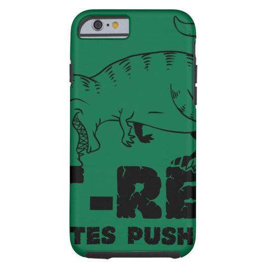 t rex hates push-ups tough iPhone 6 case