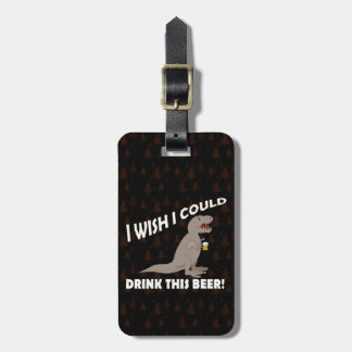 T-Rex Wish I Could Drink This Beer Luggage Tag