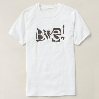 T-shirt Black Text Bye!