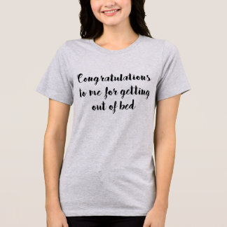 T-Shirt Congratulations To Me Getting Out Of Bed