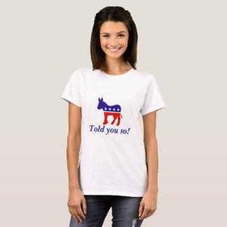 "T-shirt, Democrat donkey ""told you so"" T-Shirt"