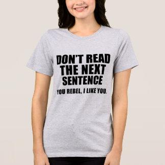 T-Shirt Don't Read The Next Sentence. You Rebel