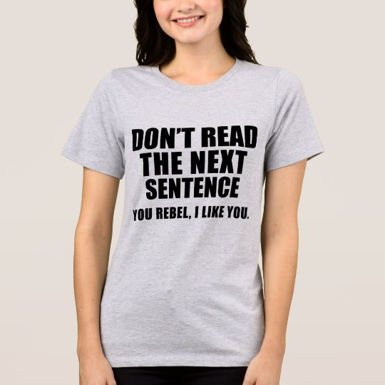 T-Shirt Don't Read The Next Sentence. You Rebel
