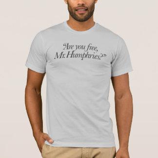 T-shirt Êtes-vous libres, M. Humphries ?