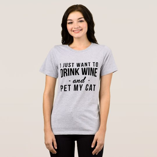T-Shirt I Just Want To Drink Wine and Pet My Cat