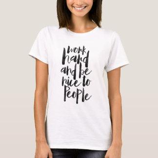 T-shirt Le travailler dur et soit gentil aux gens
