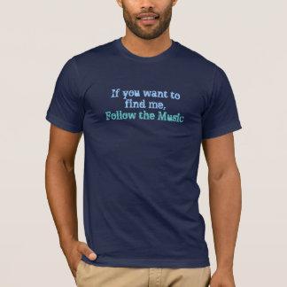 T-shirt Si vous voulez me trouver, suivez la Musique-Pièce