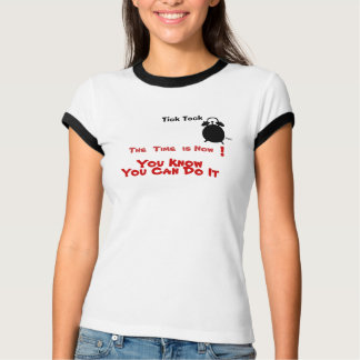 """T-shirt-"""" Tick Tock,The Time Is Now-You Can Do It"""" T-Shirt"""