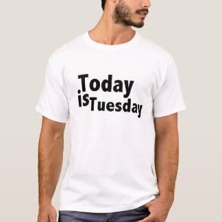 t-shirt today is Tuesday
