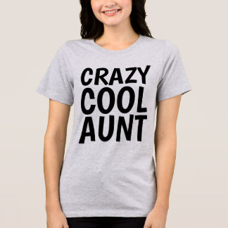 T-shirts for AUNT, CRAZY COOL