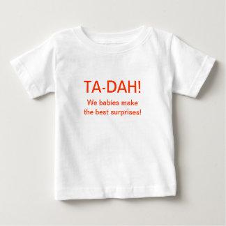 TA-DAH! We babies make the best surprises! Baby T-Shirt