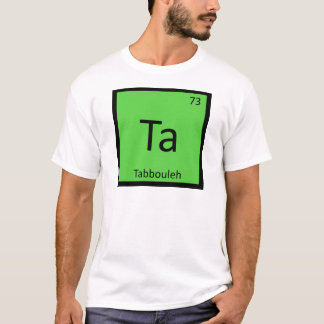 Ta - Tabbouleh Appetizer Chemistry Periodic Table T-Shirt