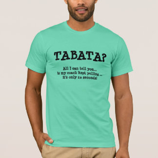 TABATA?, 20 seconds? T-Shirt