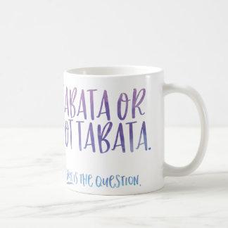 Tabata OR Not Tabata Mug