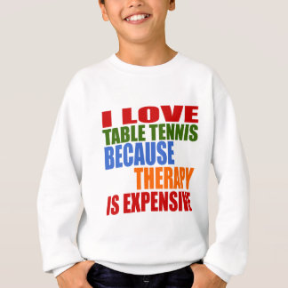 Table Tennis Is My Therapy Sweatshirt