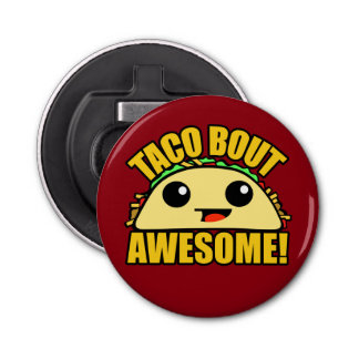Taco Bout Awesome Bottle Opener