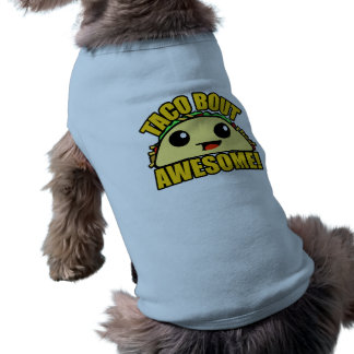 Taco Bout Awesome Dog T Shirt