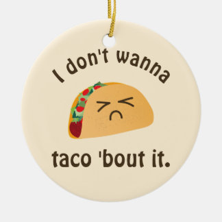 Taco 'Bout It Funny Word Play Food Pun Humor Ceramic Ornament