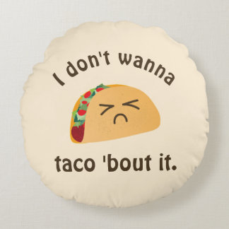 Taco 'Bout It Funny Word Play Food Pun Humor Round Pillow