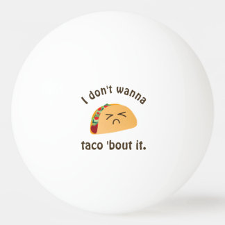 Taco 'Bout It Funny Word Play Food Pun Humour Ping Pong Ball