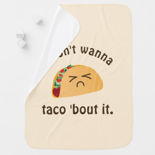 Taco 'Bout It Funny Word Play Food Pun Unisex Baby Baby Blankets