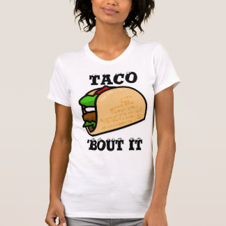 Taco 'Bout It T-Shirt