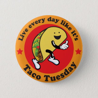 Taco Tuesday Every Day 2 Inch Round Button