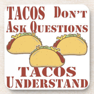 Tacos Don't Ask Questions Tacos Understand Coaster