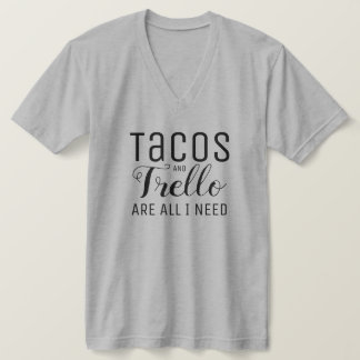 Tacos & Trello are all I need Tshirt