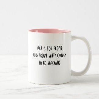 Tact Is For PeopleWho Aren't Witty EnoughTo Be ... Two-Tone Coffee Mug