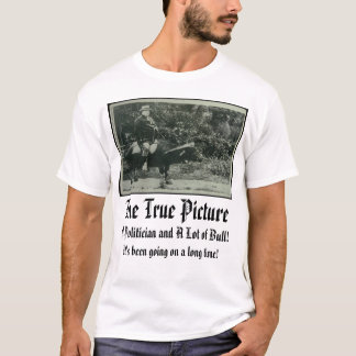 taft, The True Picture, A Politician and A Lot ... T-Shirt