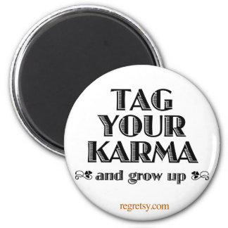 Tag Your Karma And Grow Up 2 Inch Round Magnet