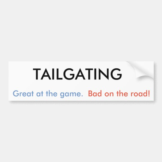 Tailgaiting good and bad bumper sticker