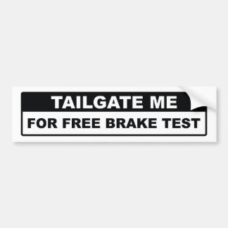 Tailgate Me For Free Brake Test Bumper Sticker