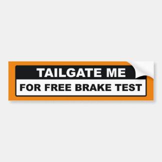Tailgate Me For Free Brake Test Bumper Sticker
