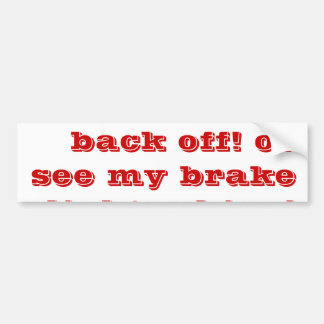 tailgaters back off! or see my brake lights shine! bumper sticker
