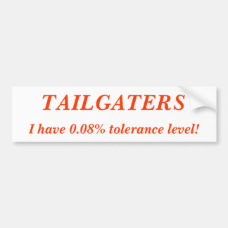 TAILGATERS, I have 0.08% tolerance level! Bumper Sticker