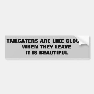 Tailgaters: Like Clouds. Leave and it is beautiful Bumper Sticker