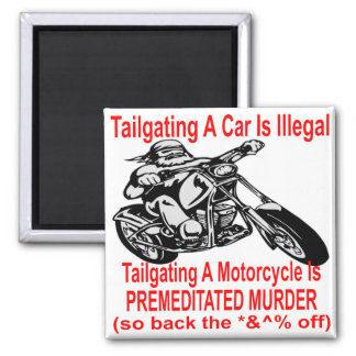 Tailgating A Motorcycle Is Premeditated Murder so Magnet