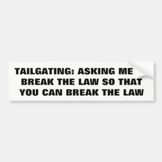 Tailgating: Asking Me to Break the Law Bumper Sticker