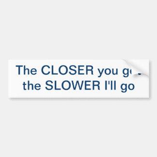 Tailgating - Closer=Slower Bumper Sticker